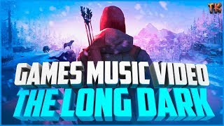[GMV] THE LONG DARK | GAMES MUSIC VIDEO