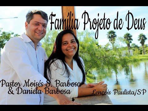 Fam�lia Projeto de Deus - Pr. Mois�s Santos Barbosa