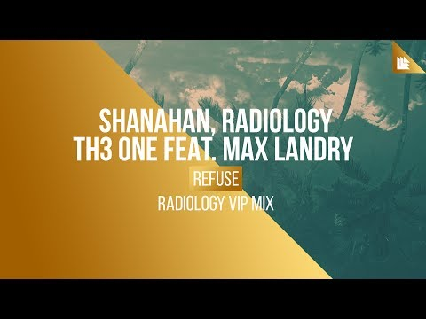 Shanahan, Radiology & TH3 ONE feat. Max Landry - Refuse (Radiology VIP Mix) [FREE DOWNLOAD]