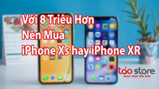iPhone Xs hay iPhone XR nên dùng loại nào hơn?