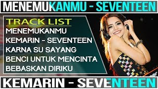 DJ REMIX 2019 MENEMUKANMU (SEVENTEEN) VS KEMARIN (SEVENTEEN)