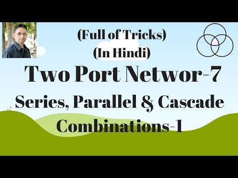Series, Parallel and Cascade Two Port Networks-7 (Network Analysis-11) by SAHAV SINGH YADAV