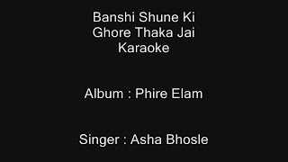 Banshi Shune Ki Ghore Thaka Jai - Karaoke - Asha Bhosle - Phire Elam