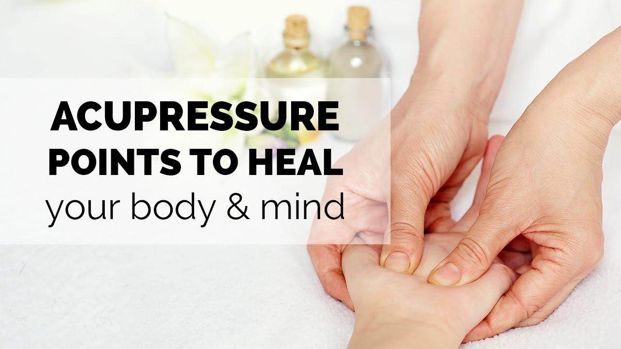 Acupressure Points To Heal Your Body Mind Youtube