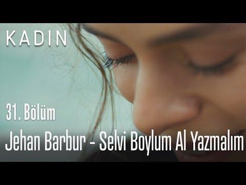 Jehan Barbur - Selvi Boylum Al Yazmalım - Kadın 31. Bölüm
