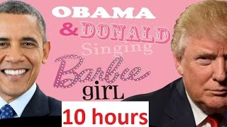 [10 hours] Trump and Obama - Barbie Girl