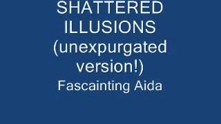 FASCINATING AIDA SHATTERED ILLUSIONS UNEXPURGATED