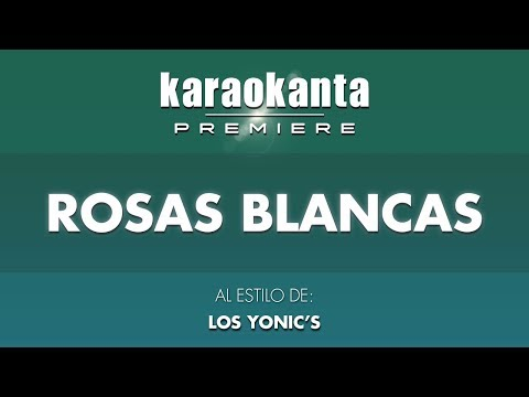 Karaokanta - Los Yonic´s - Rosas Blancas