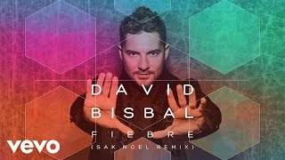 David Bisbal - Fiebre (Sak Noel Remix / Audio)