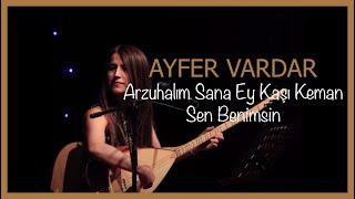 Ayfer Vardar - Arzuhalım Sana Ey Kaşı Keman - Sen Benimsin