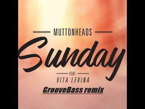 Muttonheads Feat. Vita Levina - Sunday (GrooveBass Remix)