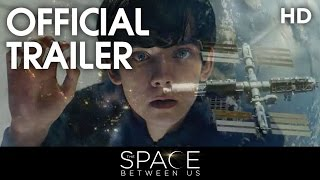 The Space Between Us (2016) Official Trailer [HD]