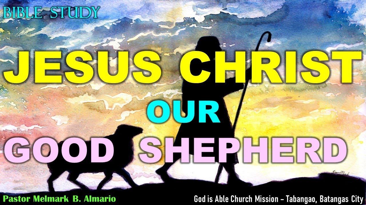 JESUS CHRIST our GOOD SHEPHERED - Bible Study - Pastor Melmark Almario