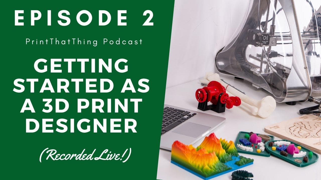 5 Reasons to Learn 3D Print Design (LIVE) - Print That Thing Podcast