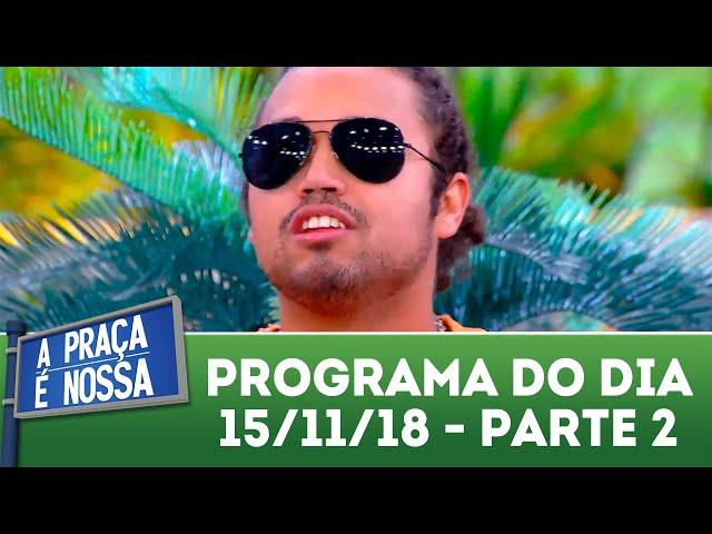 A Praça é Nossa (15/11/18) | Parte 2