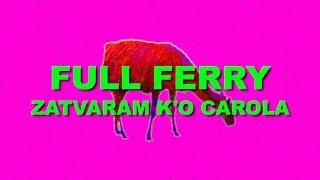 Full Ferry Zatvaram k o Carola