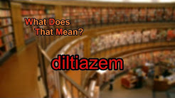 What does diltiazem mean?