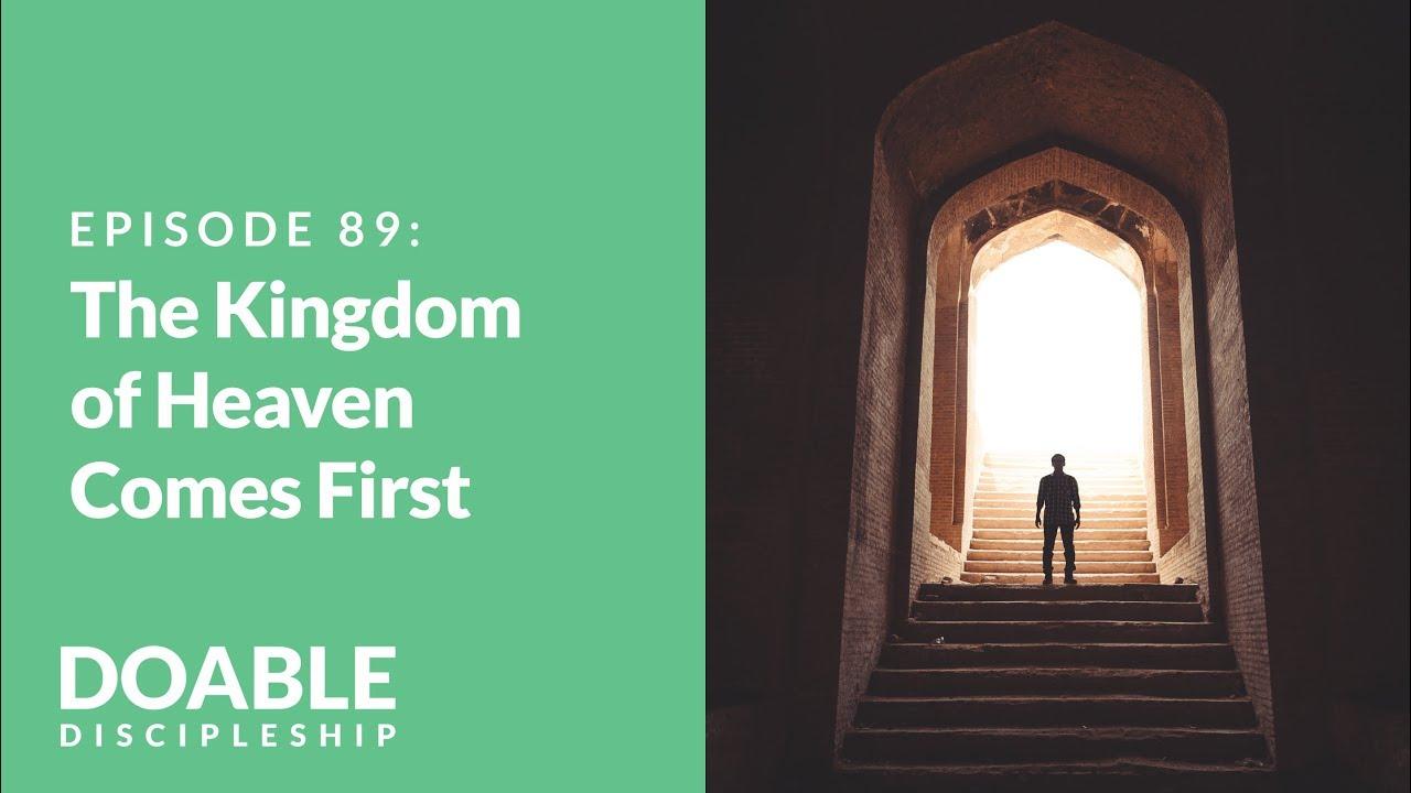 E89 The Kingdom of Heaven Comes First