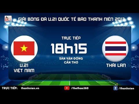 [TRỰC TIẾP] U.21 VIỆT NAM vs U.21 THÁI LAN - Vòng chung kết giải U.21 quốc tế Báo Thanh Niên 2017