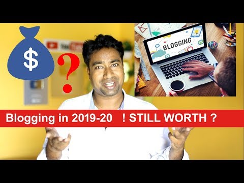 Does Blogging Still Worth ? Future of Bloggers in 2019-20 | money & earnings ?