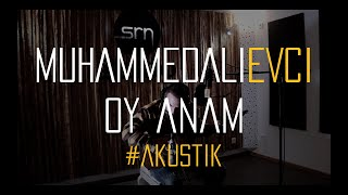 Muhammed Ali Evci - Oy Anam #akustik