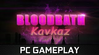 Bloodbath Kavkaz | PC Gameplay