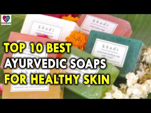 Top 10 Best Ayurvedic Soaps For Healthy Skin - Skin Tips - Skin Care Tips - Best Soaps For Skin