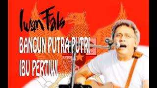 Download Iwan Fals - Bangun putra putri ibu pertiwi ( Video Clip Liryc )
