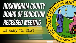 January 13, 2021 Rockingham County Board Of Education RECESSED Meeting