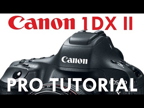 Canon 1DX Mk II Overview Tutorial