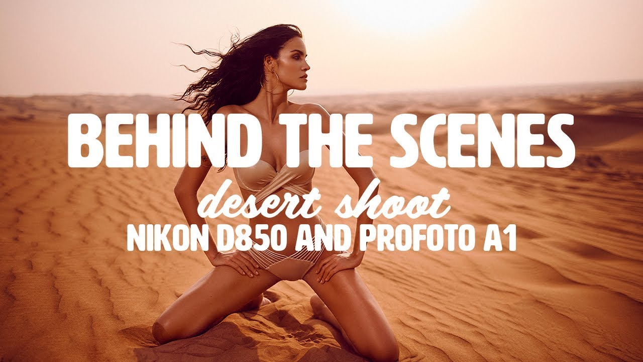 Behind The Scenes Desertshoot with the Nikon D850 & the ProFoto A1