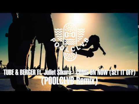 Juliet Sikora, Tube & Berger. Tube & Berger - Come On Now (Set It Off) (feat. Juliet Sikora) (POOLCLVB Remix) - скачать и слушать онлайн mp3 на большой скорости