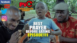THE BEST PRAYER BEFORE  EATING  episode 111 PRAIZE VICTOR COMEDY