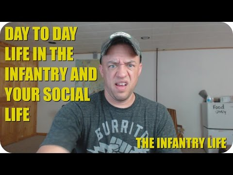 Day To Day Life In The Infantry And Your Social Life