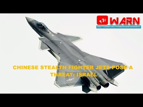 CHINESE STEALTH FIGHTER JETS POSE A THREAT: ISRAEL
