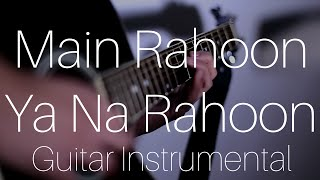 Main Rahoon Ya Na Rahoon (Armaan Malik) - AZ Guitar Instrumental Cover