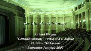 "Wagner: ""Götterdämmerung"", Prologue and Act 1 - Thielemann (Bayreuth 2007)"