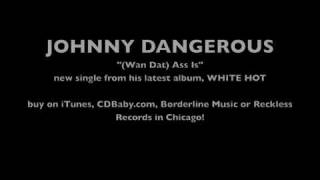 "Johnny Dangerous - ""(Wan Dat) Azz Iz"""