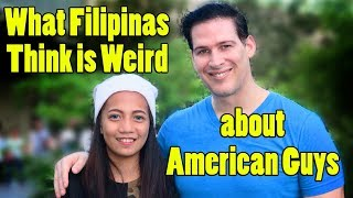 THIS is What FILIPINO GIRLS think is WEIRD about AMERICAN MEN...