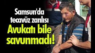 Samsun'da tecavüz zanlısı: Avukatı bile savunmadı!