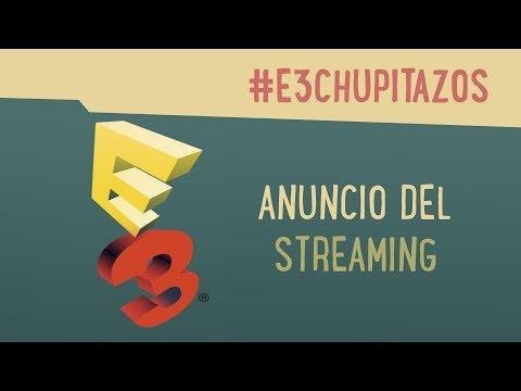 #E3chupitazos - Cobertura E3 en streaming