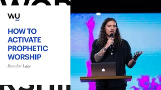 Brandon Lake - How To Activate Prophetic Worship | Teaching Moment