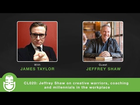 CL020: Jeffrey Shaw on creative warriors, coaching and millennials in the workplace