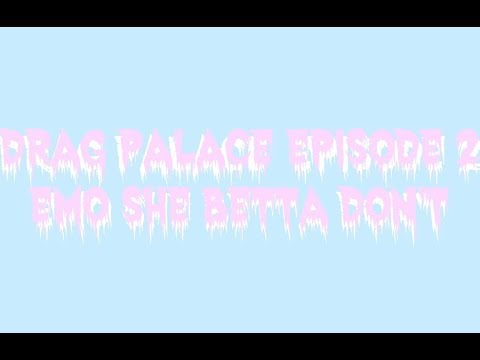 DRAG PALACE EPISODE 2| EMO SHE BETTA DONT!