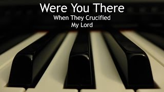 Were You There (When They Crucified My Lord) - piano instrumental hymn