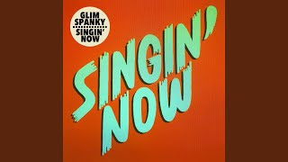 Provided to YouTube by Universal Music Group Singin' Now · Glim Spanky Singin' Now ℗ A Virgin Music release; ℗ 2020 UNIVERSAL MUSIC LLC Released ...