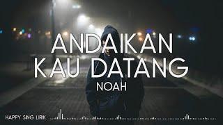NOAH - Andaikan Kau Datang (Lirik)