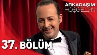 Arkadaşım Hoşgeldin - 37. Bölüm