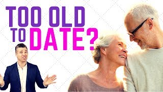 How Old Is Too Old To Date? 7 Reasons Why You're NEVER Too Old for Love