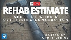 Rehab Estimate, Scope of Work and Overseeing Construction